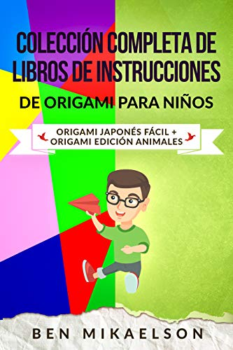 Colección Completa de Libros de Instrucciones de Origami para Niños: Origami Japonés Fácil + Origami Edición Animales (Spanish Edition)