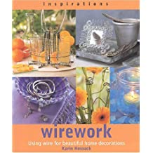 Wirework: Using Wire for Beautiful Home Decoration
