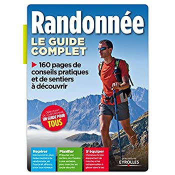 Le guide complet de la randonnée. Repérer - Planifier - S'équiper.