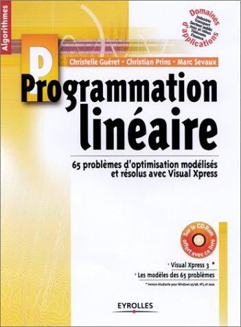 Programmation linéaire : 65 problèmes d'optimisation modélisés et résolus avec Visual Xpress (1 livre + 1 CD-Rom)