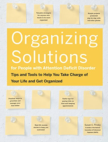 Organizing Solutions for People with Attention Deficit Disorder: Tips and Tools to Help You Take Charge of Your Life and Get Organized: Tips and Tools ... Take Charge of Your Life and Get Organized por Susan C. Pinsky