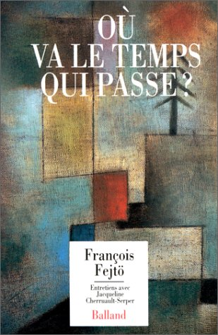 Où va le temps qui passe? par François Fejtö