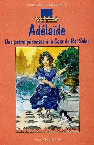Adélaïde : Une petite princesse à la Cour du Roi Soleil