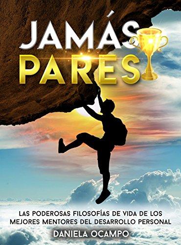 Jamás Pares: Las poderosas filosofías de vida de los mejores mentores del desarrollo personal. por Daniela Ocampo