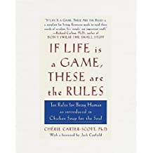 If Life Is a Game, These Are the Rules: Ten Rules for Being Human by Scott, Cherie Carter (1999) Paperback