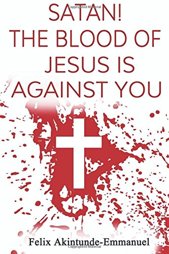 Satan! The Blood of Jesus is Against You