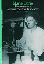 Marie Curie - Femme savante ou Sainte Vierge de la science? de Françoise Balibar