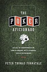 The Poker Aficionado: An All-In Compendium of Lore & Legend, Wit & Wisdom, Tips & Techniques by Peter Thomas Fornatale (2005-09-06)