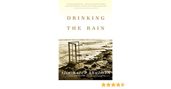 Drinking the Rain: Amazon.co.uk: Alix Kates Shulman: 9780865476974: Books