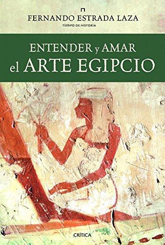 Entender y amar el arte egipcio por Fernando Estrada Laza