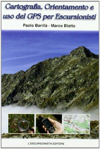 Cartografia, orientamento e uso del gps per escursionisti. Teoria, pratica, astuzie (Manuali dell'escursionista) por Paolo Barillà
