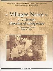 Villages noirs et Visiteurs africains et malgaches en France et en Europe : 1870-1940