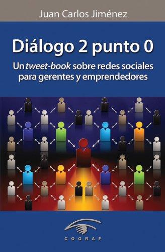 Diálogo 2 Punto 0. Un tweet-book sobre redes sociales para gerentes y emprendedores por Juan Carlos Jiménez