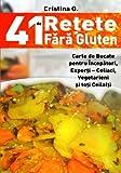 41 de Retete Fara Gluten: Carte de Bucate Pentru Intolerantii la Gluten (41 de Retete Culinare Practice si Simple)