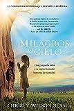 Milagros del Cielo: Una Pequeña Niña Y Su Impresionante Historia de...