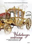 Habsburger unterwegs Vom barocken Pomp bis zur smarten Businesstour - Renate Zedinger (Hg.), Marlies Raffler (Hg.), Harald Heppner (Hg.)