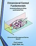Dimensional Control Fundamentals: Automotive Body-in-White and Interior Trim (Dimensional Management Book 2)