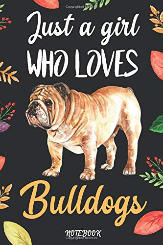 """Just A Girl Who Loves Bulldogs: Blank Lined Diary / Notebook / Journal, Gifts For Women, Girls, Friends - Creative Quotes & Cute Animals 6x9\"""" 120 Pages (Just A Girl Who Loves Notebook, Band 6)"""