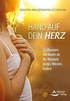 Hand auf dein Herz: 12 Übungen, um die Weisheit deines Herzens zu finden von [Waldermann-Scherhak, Sandra]