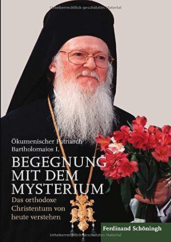 Begegnung mit dem Mysterium: Das orthodoxe Christentum von heute verstehen. Aus dem Englischen übersetzt von Renate Sbeghen