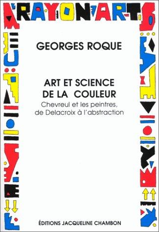 Art et science de la couleur: Chevreul et les peintres de Delacroix à l'abstraction (Rayon art) par Georges Roque