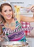 Il ricettario di Marianna. Dall'antipasto al dolce, piatti per tutti i gusti, facili e di sicura riuscita