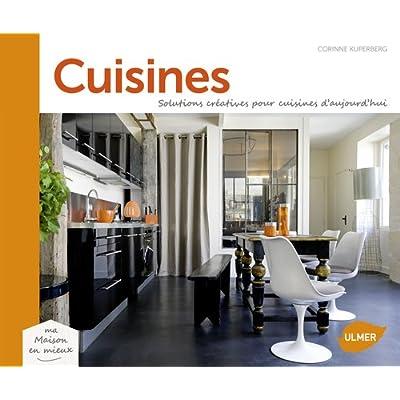 Cuisines. Solutions créatives pour cuisines d'aujourd'hui