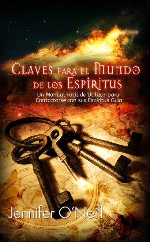 Claves para el Mundo de los Espíritus: Un Manual Fácil de Utilizar para Contactarse con Sus Espíritus Guías por Jennifer O'Neill