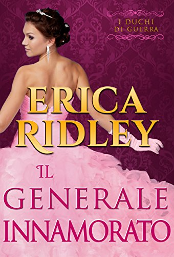 Il generale innamorato: un romanzo rosa storico (i duchi di guerra Vol. 5)