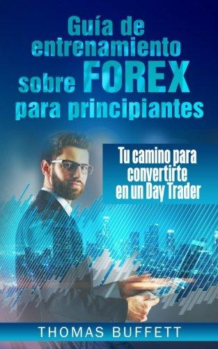 Guía de entrenamiento sobre FOREX para principiantes: Tu camino para convertirte en un Day Trader