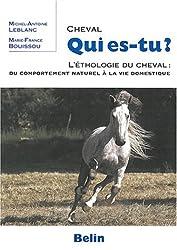 Cheval qui es-tu ? : L'ethologie du cheval : du comportement naturel à la vie domestique