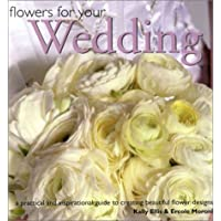 Flowers for Your Wedding: A Practical and