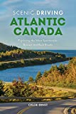Scenic Driving Atlantic Canada: Exploring the Most Spectacular Byways and Back Roads of Nova Scotia, New Brunswick, Prin