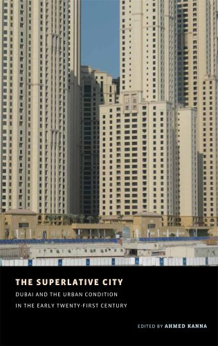The Superlative City - Dubai and the Urban Condition in the Early Twenty-First Century (Aga Khan Program of the Graduate School of Design)