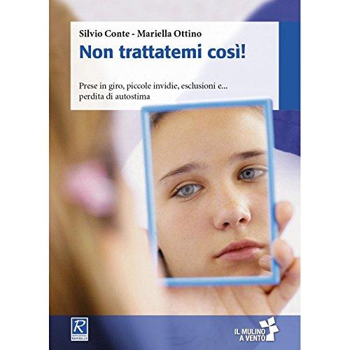 NON TRATTATEMI COSI! PRESE IN GIRO, PICCOLE INVIDIE, ESCLUSIONI E... PERDITA DI AUTOSTIMA