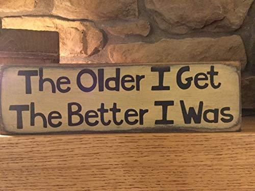 Yohoba The Older I Get The Better I was – Holzschild mit englischer Aufschrift, lustiges Schild, Familienschild, Farhouse, Man Cave, Farmhouse, Mama Cave, Grandfathe