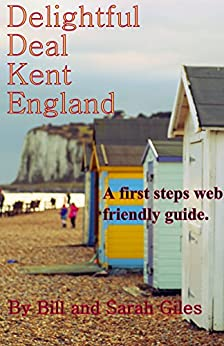 Delightful Deal, Kent, England;: A First Steps website friendly guide to the town of Deal, Kent, England; (Giles Guides. Book 16) (English Edition) di [Giles, Sarah]