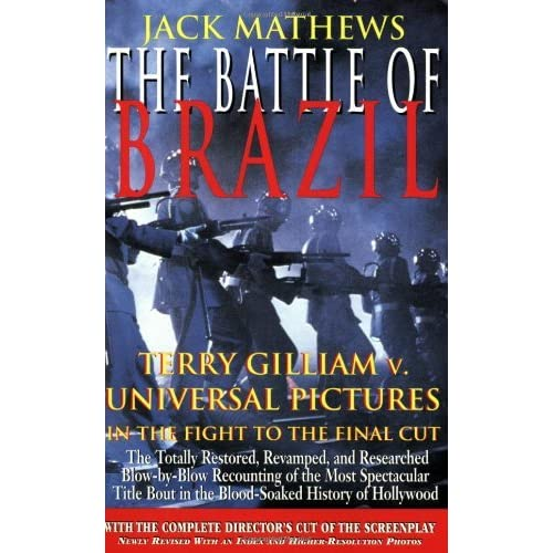 The Battle of Brazil: Terry Gilliam v. Universal Pictures in the Fight to the Final Cut (The Applause Screenplay Series) by Jack Mathews(2000-05-01)