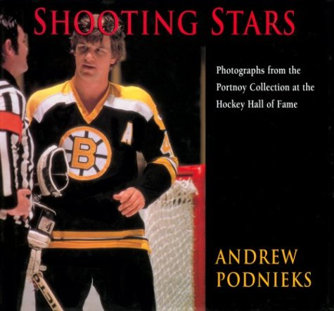 Shooting Stars: Photographs from the Portnoy Collection at the Hockey Hall of Fame por Andrew Podnieks
