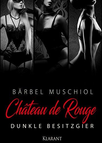 Chateau de Rouge. Dunkle Besitzgier von [Muschiol, Bärbel]