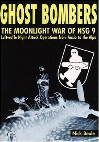 Ghost Bombers: The Moonlight War of Nsg 9 - Luftwaffe Night Attack Operations from Anzio to the Alps: The Moonlight War of NSG 9 - Luftwaffe Night Attack Operations from Angio to the Alps 1943-1945