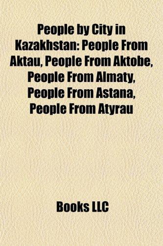 People by City in Kazakhstan: People From Aktau, People From Aktobe, People From Almaty, People From Astana, People From Atyrau