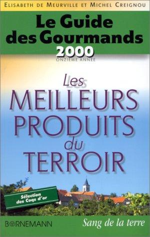 Le Guide des gourmands 2000 : Les Meilleurs Produits du terroir