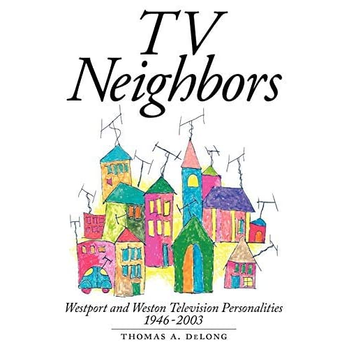 [TV Neighbors: Westport and Weston Television Personalities 1946-2003] [By: DeLong, Thomas A] [June, 2011]