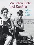 Zwischen Liebe und Konflikt: Mütter und Töchter. Ein Bildband