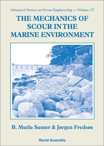 The Mechanics of Scour in the Marine Environment (Advanced Series on Ocean Engineering) by B.Mutlu Sumer (2002-04-23)