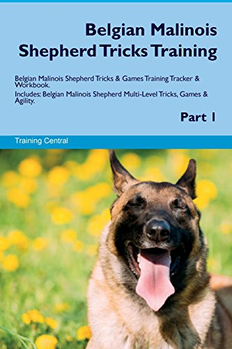 Belgian Malinois Shepherd Tricks Training Belgian Malinois Shepherd Tricks & Games Training Tracker & Workbook. Includes: Belgian Malinois Shepherd Multi-Level Tricks, Games & Agility. Part 1 por Training Central