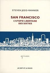 San Francisco, l'utopie libertaire des sixties