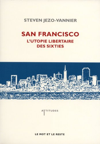 San Francisco : L'utopie libertaire des sixties par Steven Jezo-Vannier