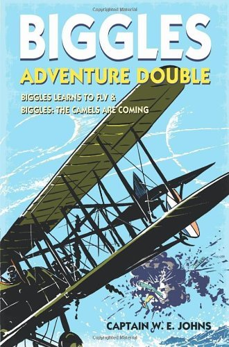 [ BIGGLES ADVENTURE DOUBLE: BIGGLES LEARNS TO FLY & BIGGLES THE CAMELS ARE COMING WWI OMNIBUS EDITION BY JOHNS, W.E.](AUTHOR)HARDBACK